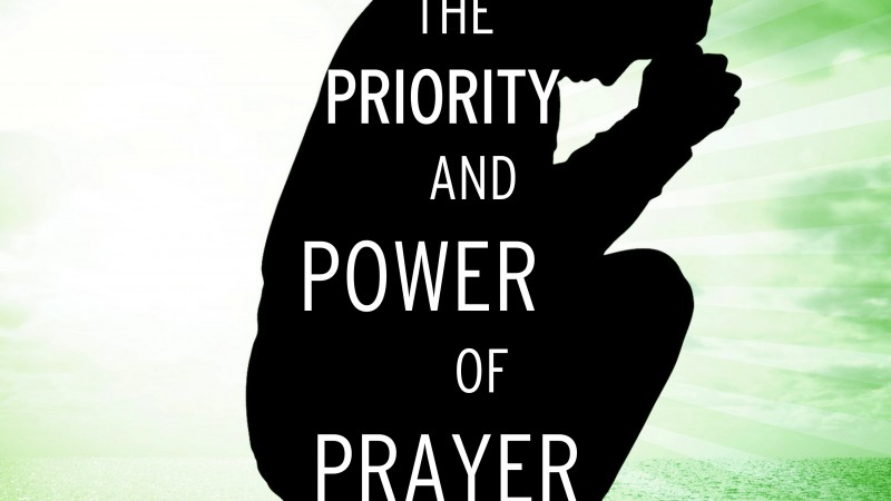 The Priority and Power of Prayer
